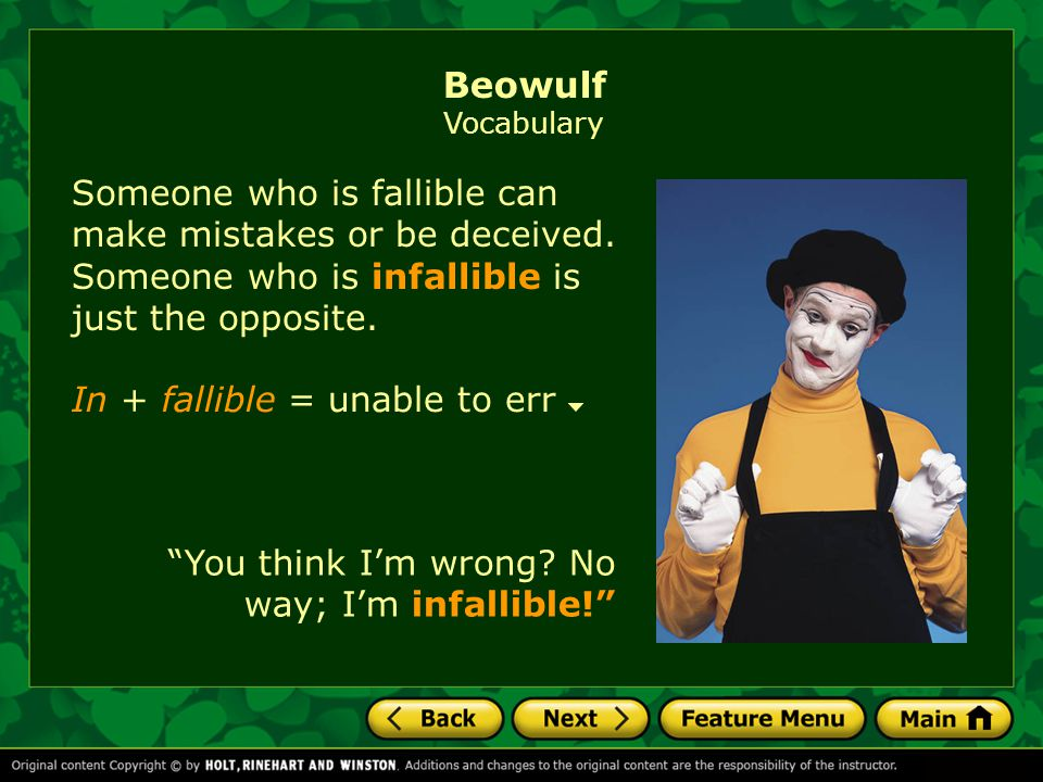 Beowulf Vocabulary Someone who is fallible can make mistakes or be deceived. Someone who is infallible is just the opposite.