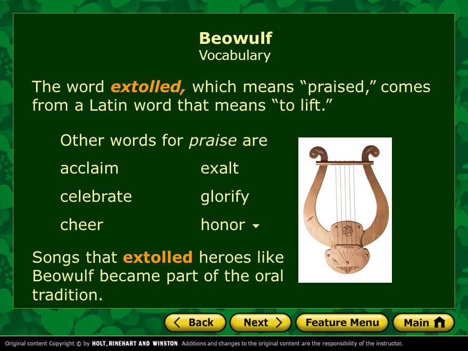 Beowulf Vocabulary The word extolled, which means praised, comes from a Latin word that means to lift.