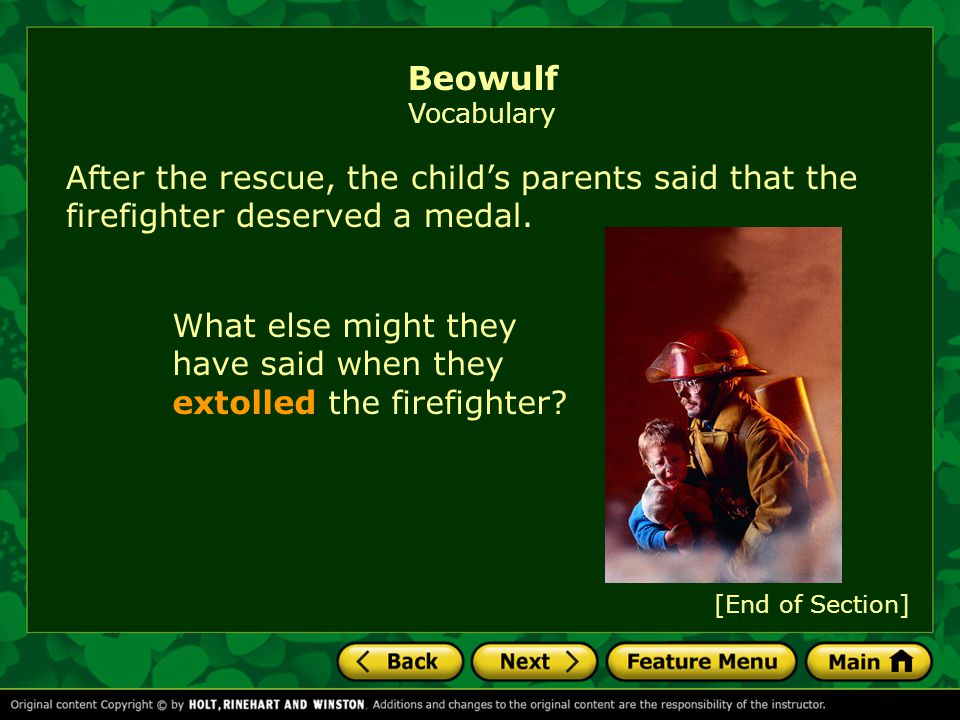 Beowulf Vocabulary After the rescue, the child's parents said that the firefighter deserved a medal.