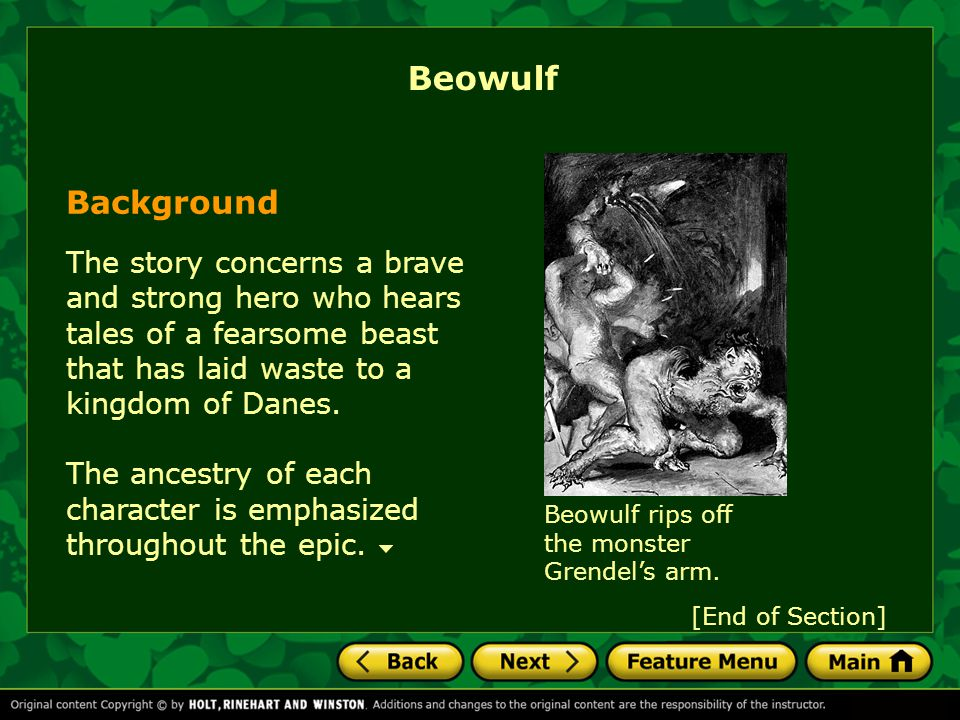 Beowulf Background. The story concerns a brave and strong hero who hears tales of a fearsome beast that has laid waste to a kingdom of Danes.