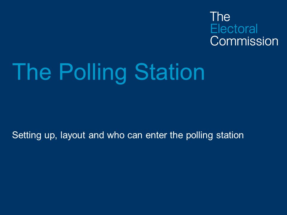 Setting up, layout and who can enter the polling station