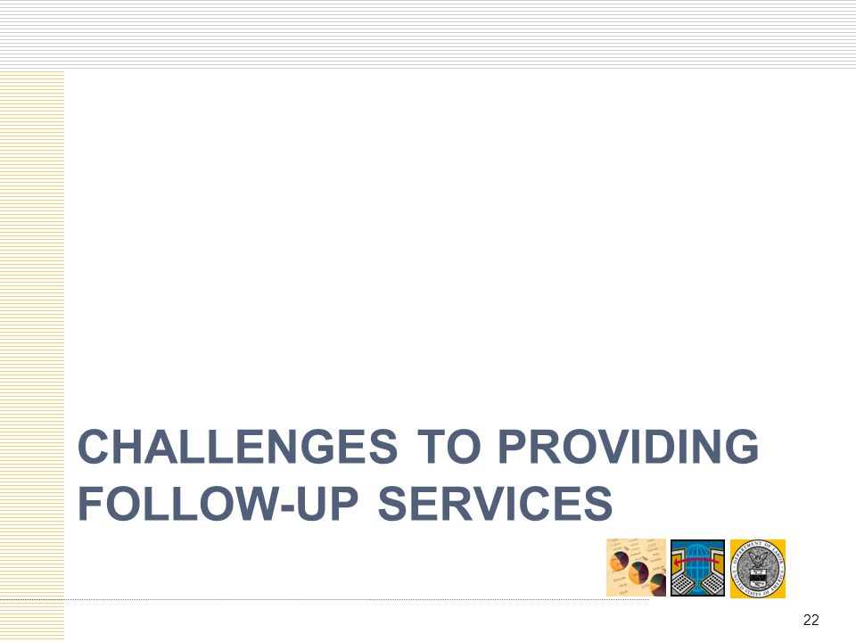 Challenges to providing follow-up services