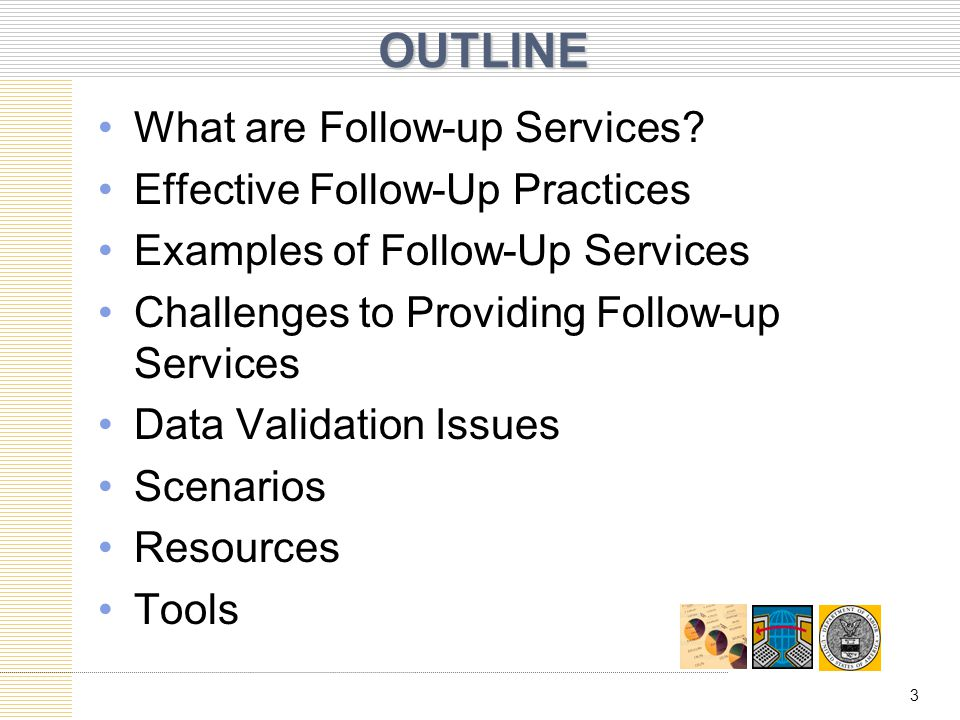 OUTLINE What are Follow-up Services Effective Follow-Up Practices
