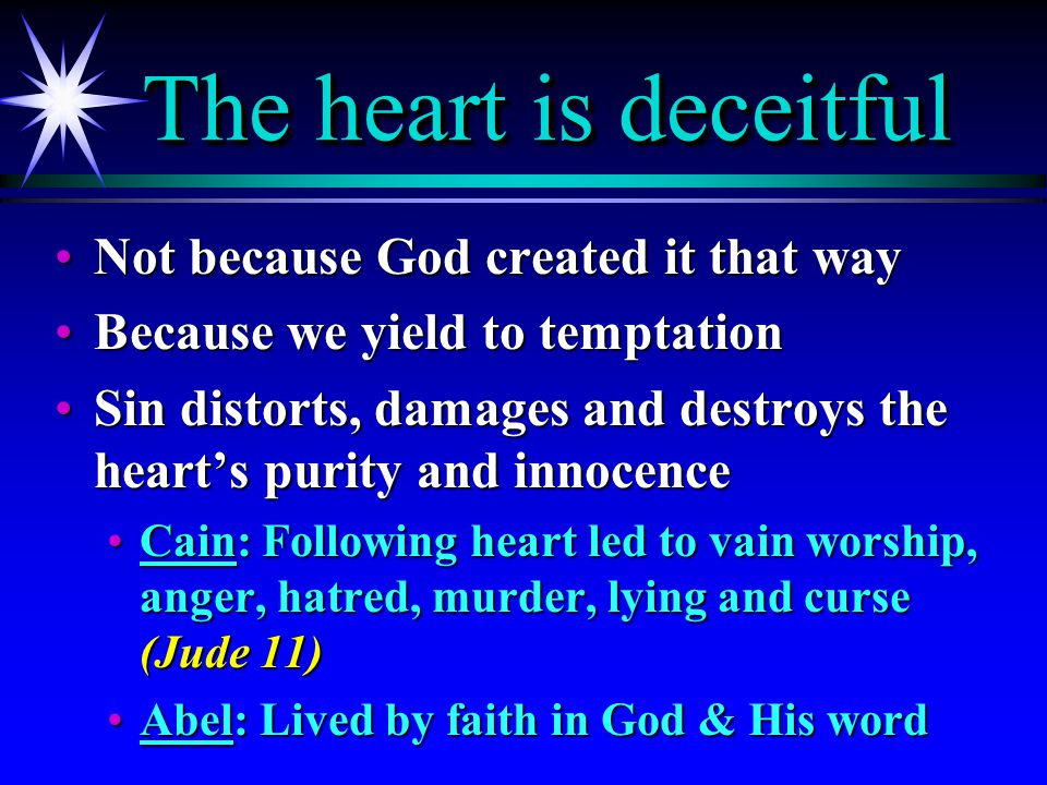 The heart is deceitful Not because God created it that way