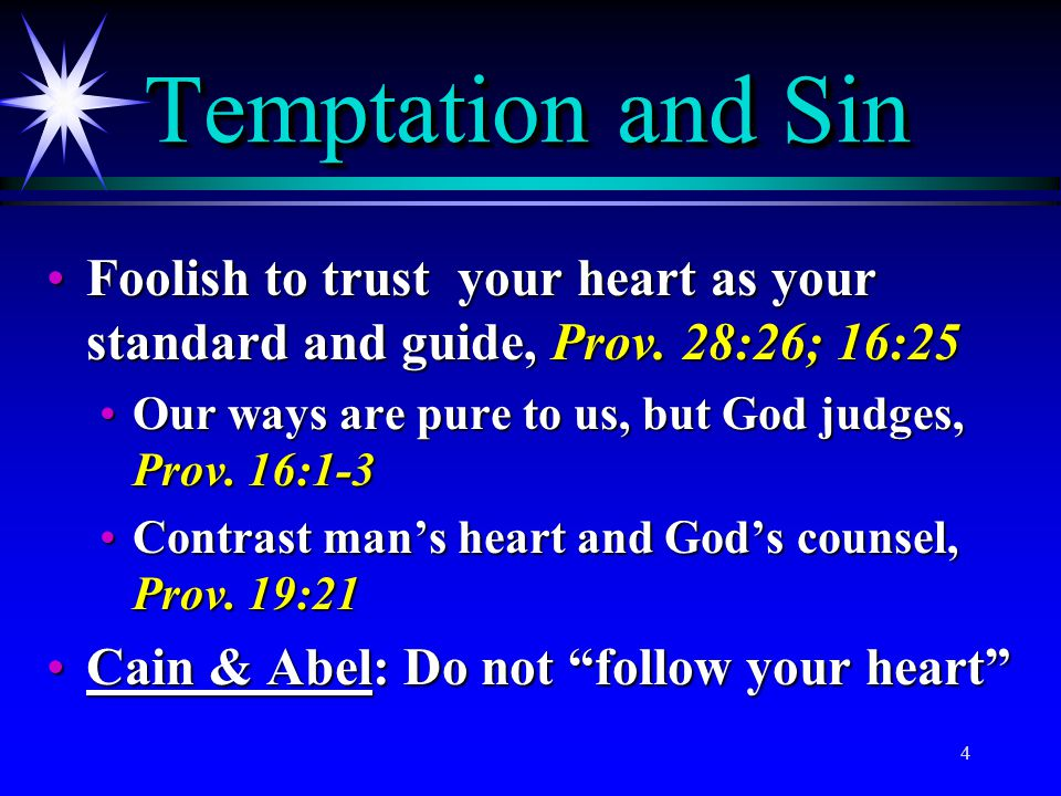Temptation and Sin Foolish to trust your heart as your standard and guide, Prov. 28:26; 16:25.