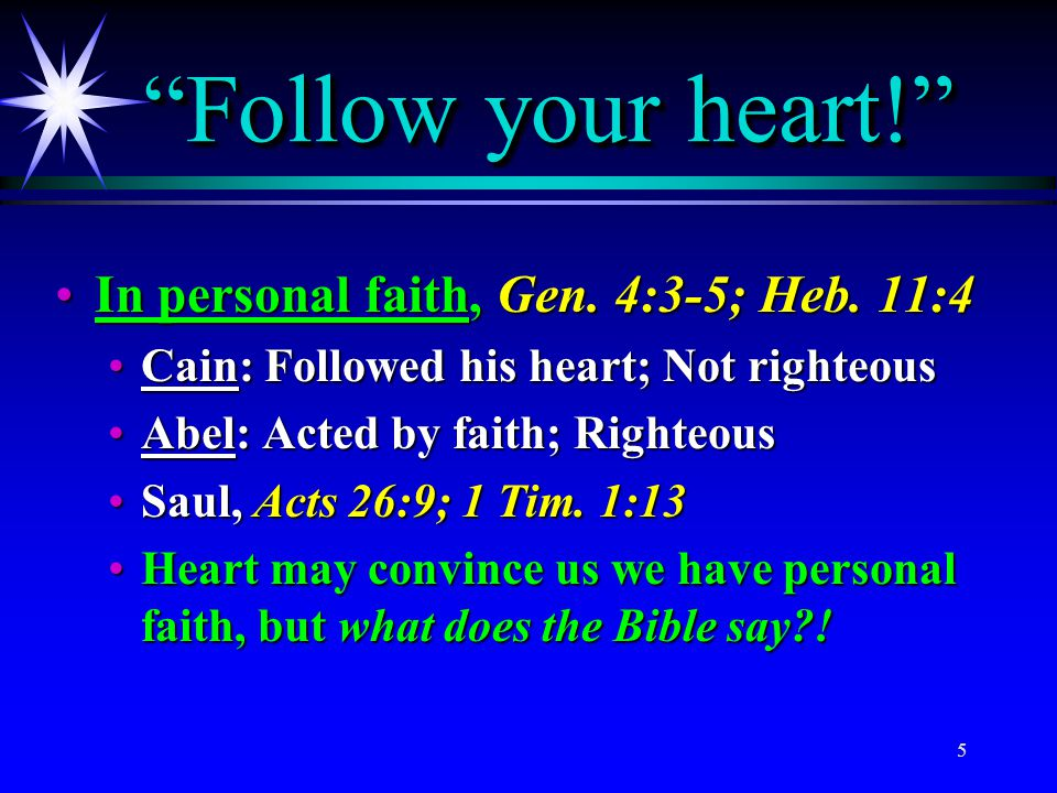 Follow your heart! In personal faith, Gen. 4:3-5; Heb. 11:4