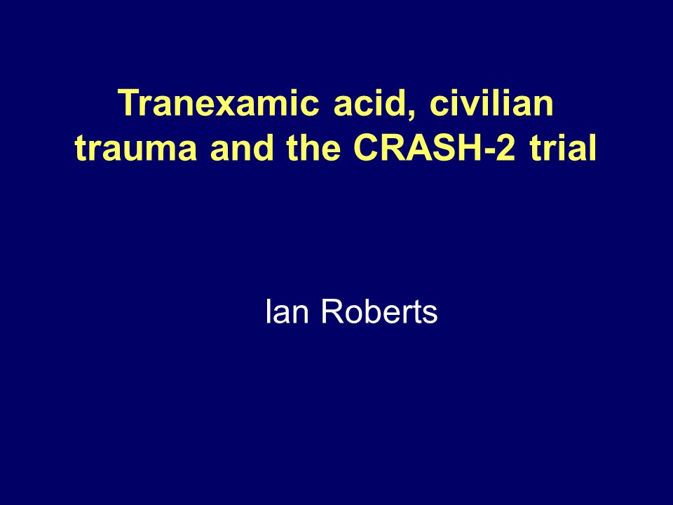 Tranexamic acid, civilian trauma and the CRASH-2 trial