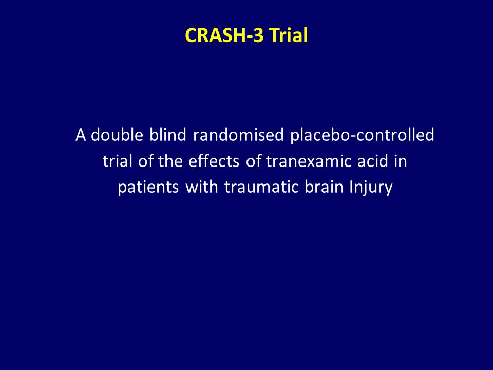 CRASH-3 Trial A double blind randomised placebo-controlled trial of the effects of tranexamic acid in patients with traumatic brain Injury.