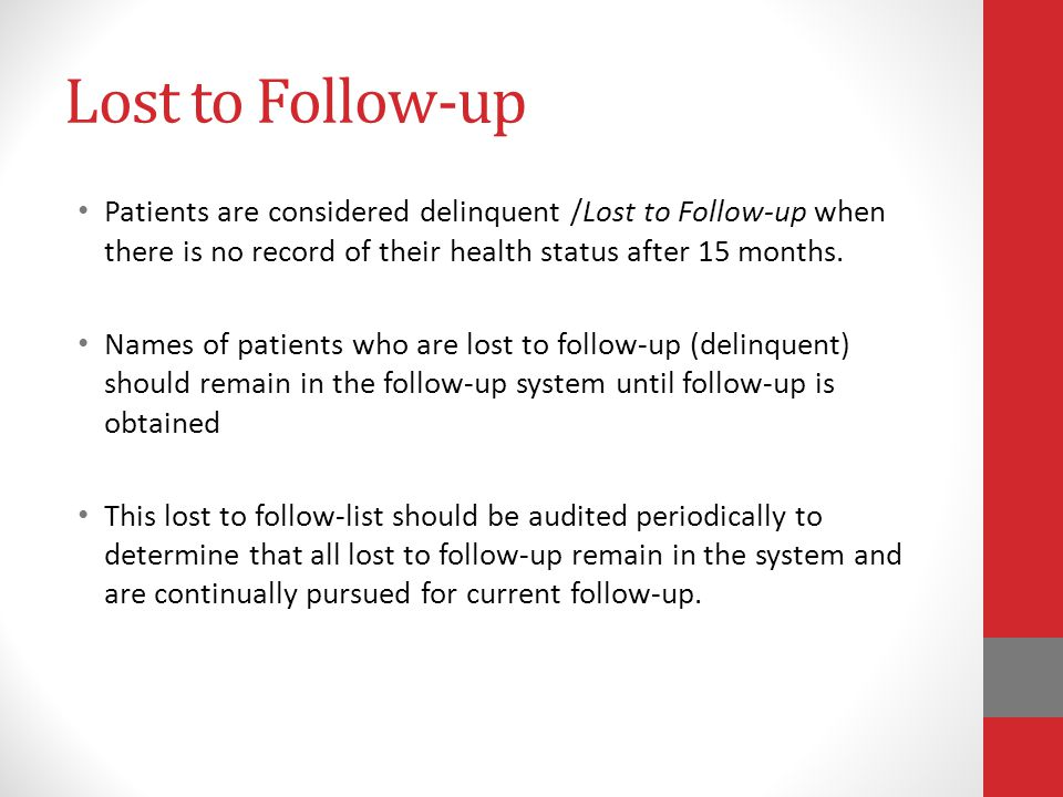 Lost to Follow-up Patients are considered delinquent /Lost to Follow-up when there is no record of their health status after 15 months.