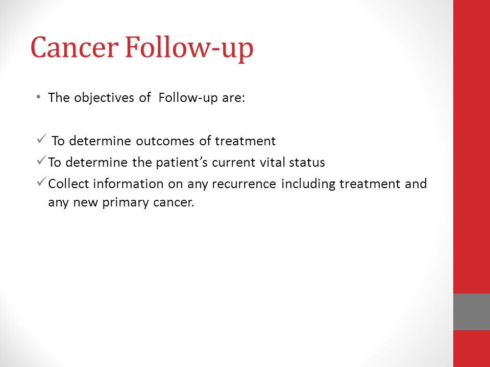 Cancer Follow-up The objectives of Follow-up are: