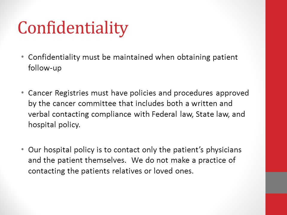 Confidentiality Confidentiality must be maintained when obtaining patient follow-up.