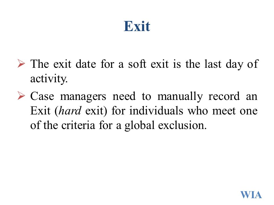 Exit The exit date for a soft exit is the last day of activity.