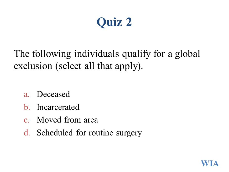 Quiz 2 The following individuals qualify for a global exclusion (select all that apply). Deceased.