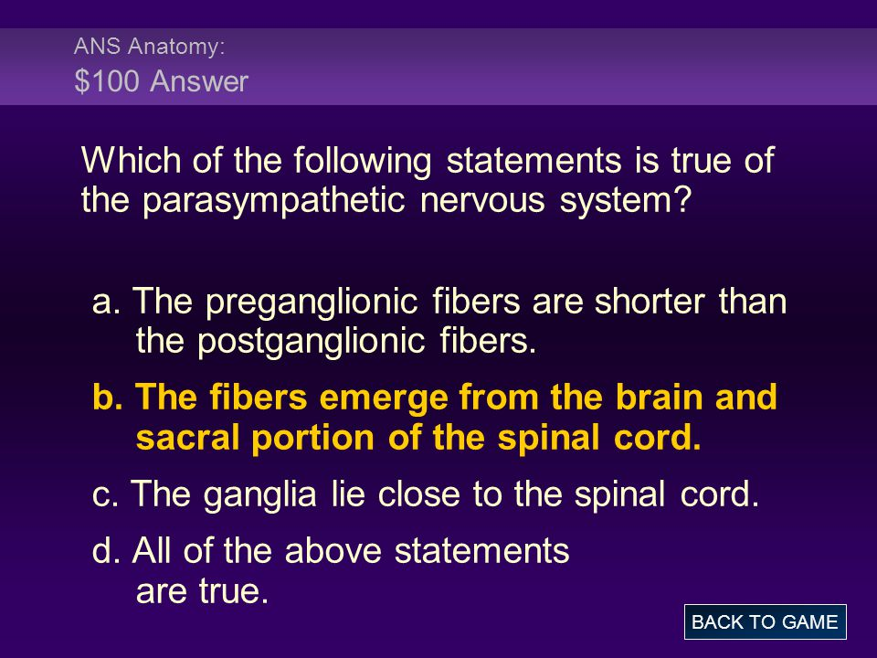 c. The ganglia lie close to the spinal cord.
