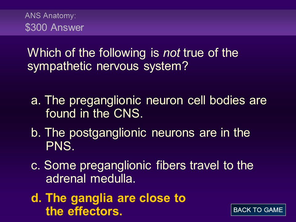 Which of the following is not true of the sympathetic nervous system