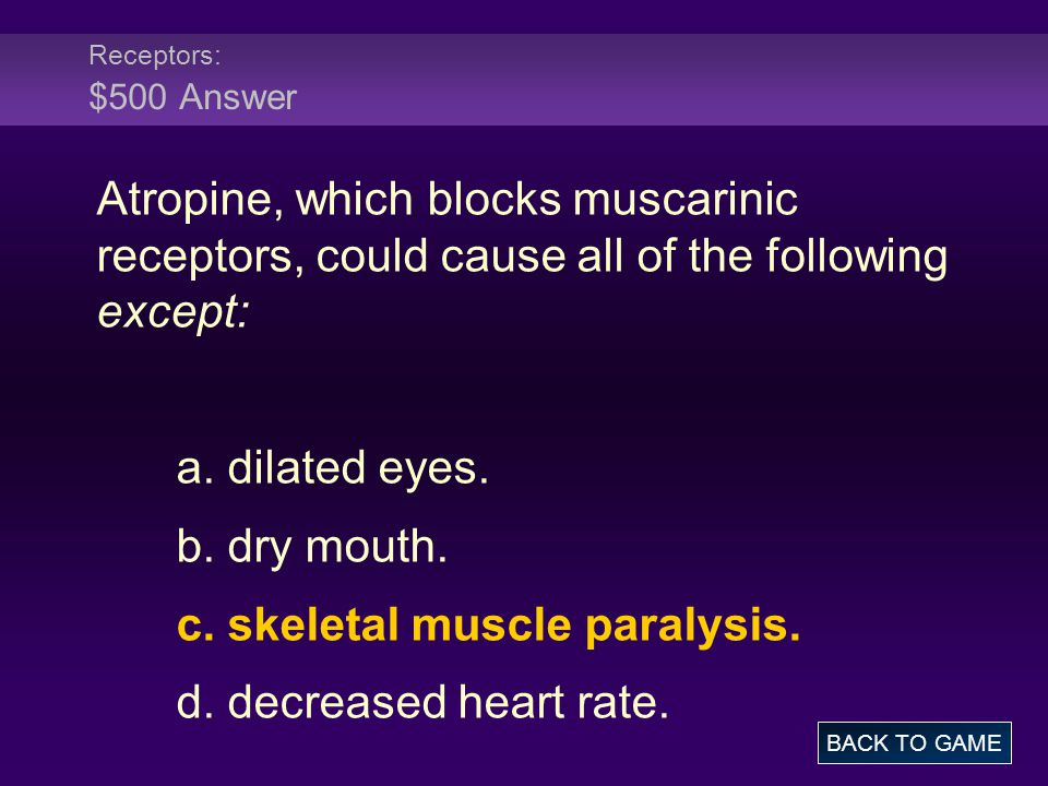 c. skeletal muscle paralysis. d. decreased heart rate.