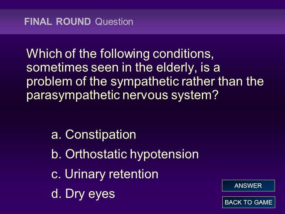 b. Orthostatic hypotension c. Urinary retention d. Dry eyes