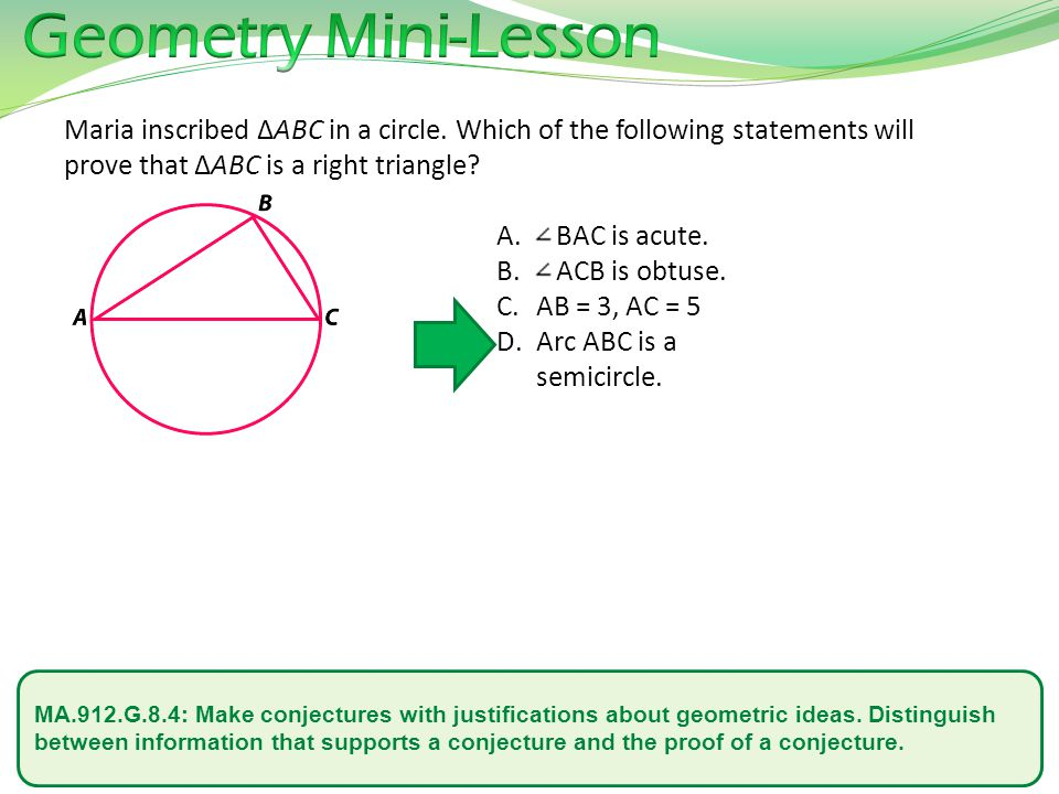 Geometry Mini-Lesson Maria inscribed ΔABC in a circle. Which of the following statements will prove that ΔABC is a right triangle