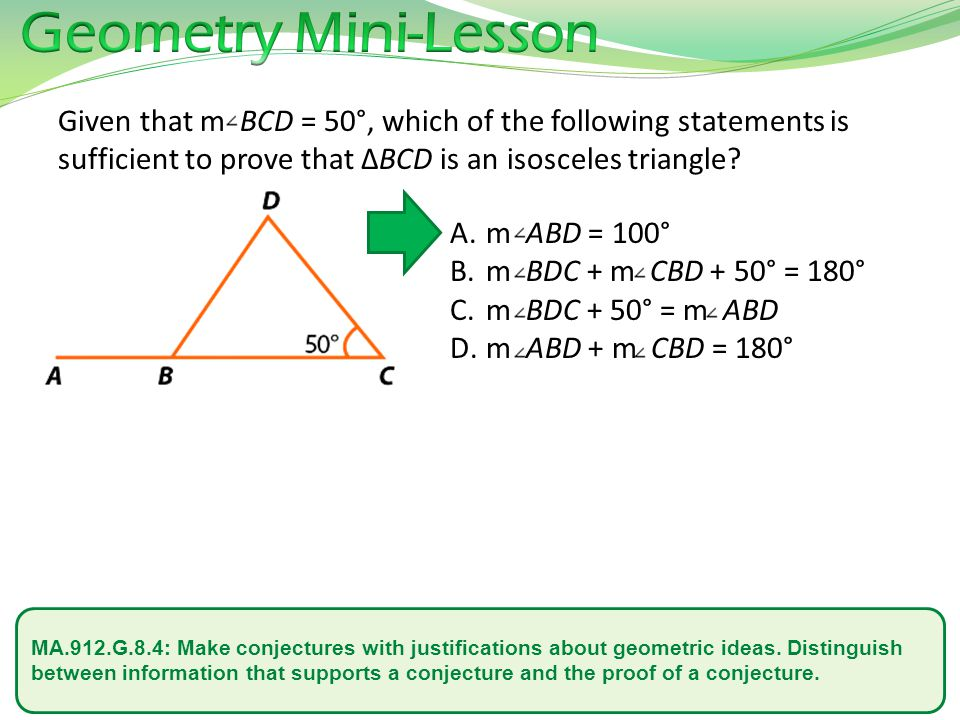 Geometry Mini-Lesson Given that m BCD = 50°, which of the following statements is sufficient to prove that ΔBCD is an isosceles triangle