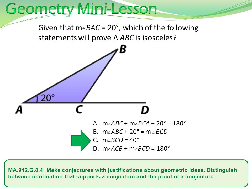 Geometry Mini-Lesson Given that m BAC = 20°, which of the following statements will prove Δ ABC is isosceles