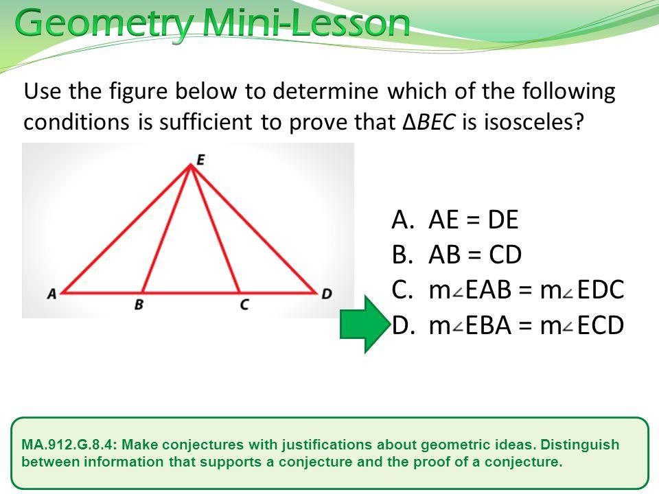 Geometry Mini-Lesson AE = DE AB = CD m EAB = m EDC m EBA = m ECD