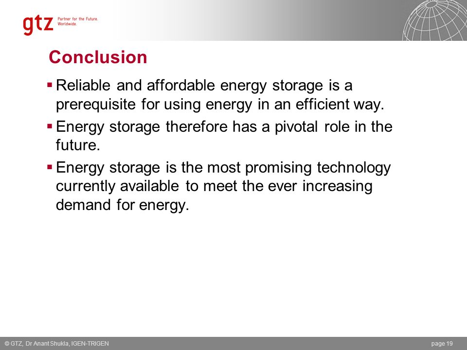 Conclusion Reliable and affordable energy storage is a prerequisite for using energy in an efficient way.