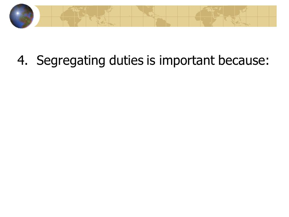 Segregating duties is important because: