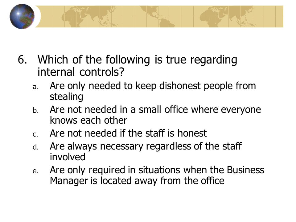 Which of the following is true regarding internal controls