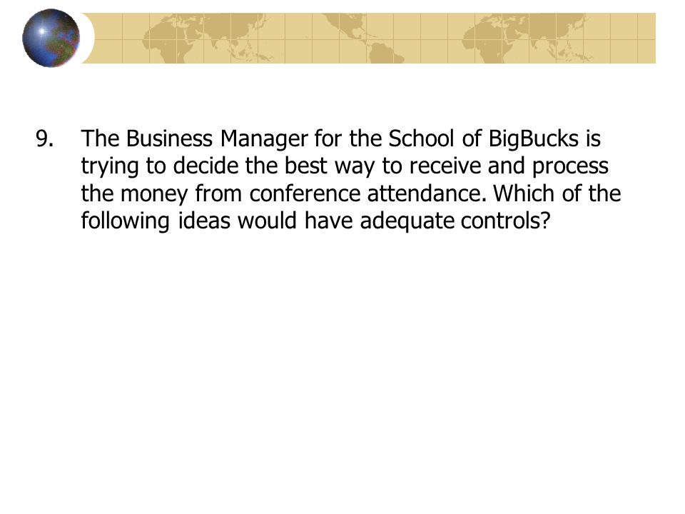 The Business Manager for the School of BigBucks is trying to decide the best way to receive and process the money from conference attendance.