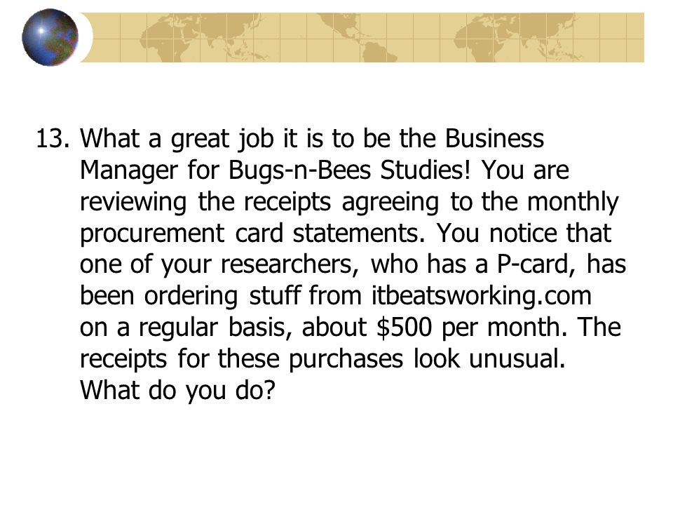 What a great job it is to be the Business Manager for Bugs-n-Bees Studies.