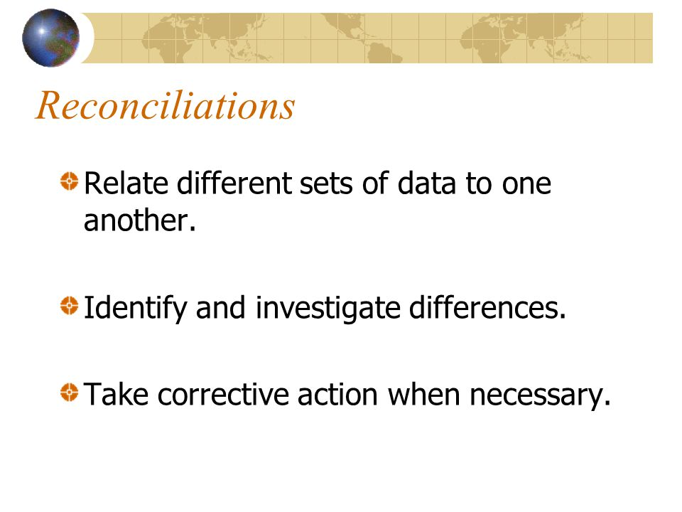 Reconciliations Relate different sets of data to one another.