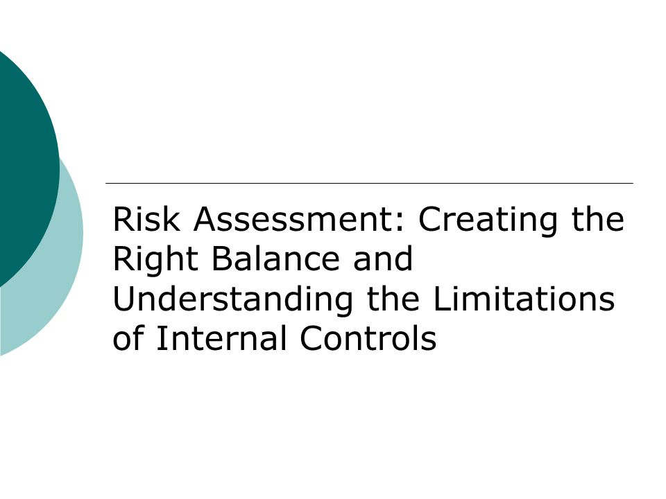 Risk Assessment: Creating the Right Balance and Understanding the Limitations of Internal Controls