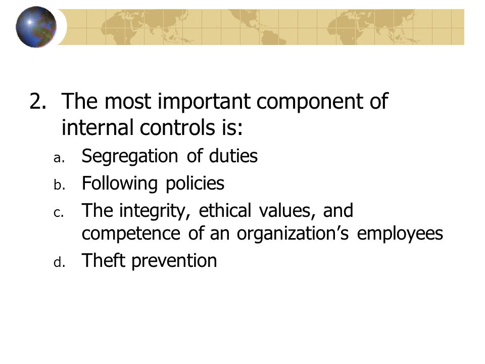 The most important component of internal controls is:
