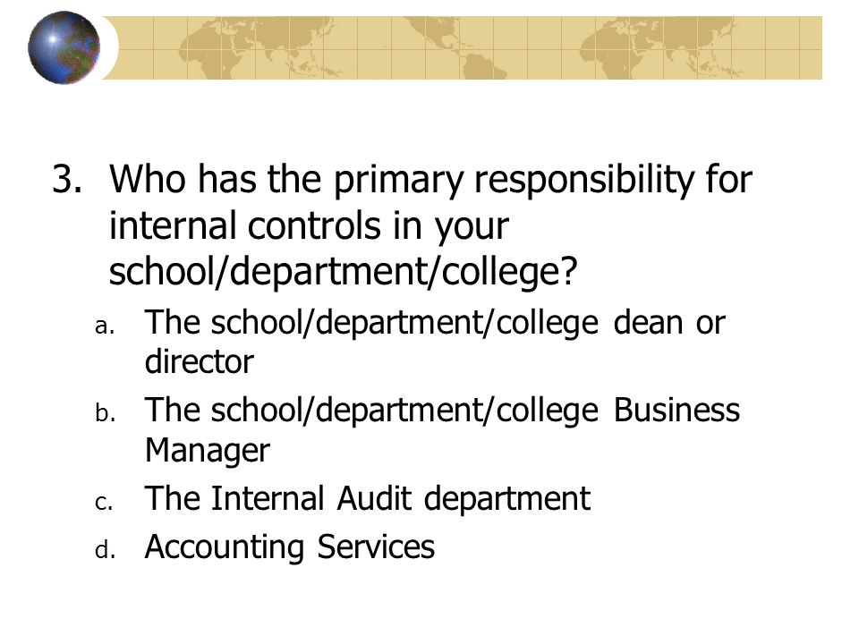 Who has the primary responsibility for internal controls in your school/department/college