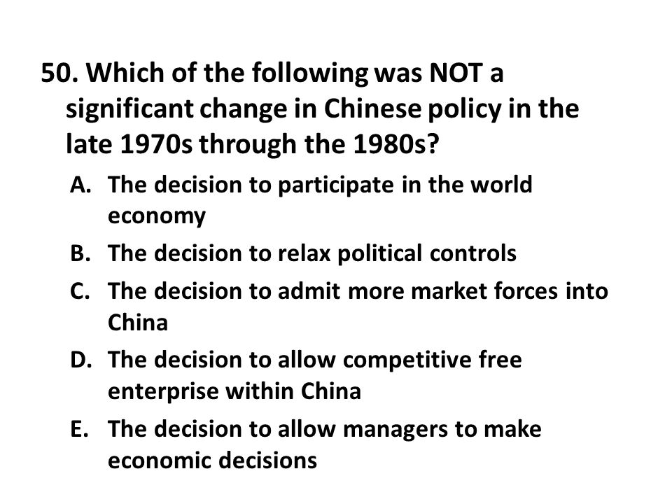 50. Which of the following was NOT a significant change in Chinese policy in the late 1970s through the 1980s