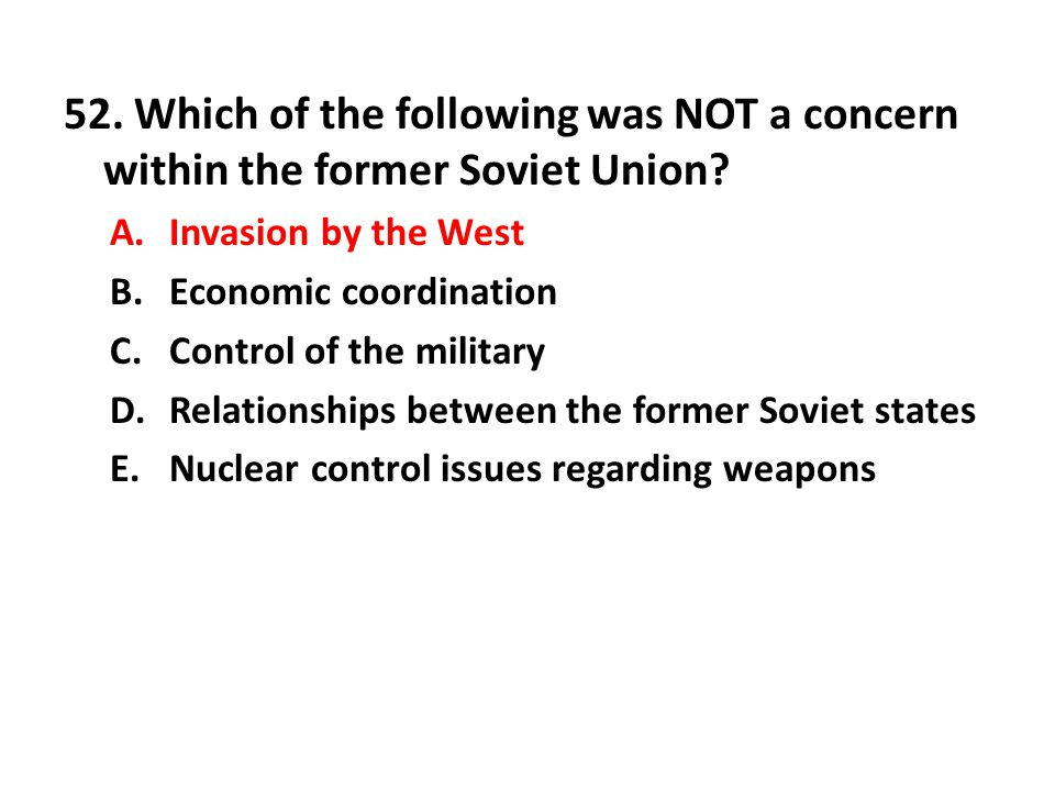 52. Which of the following was NOT a concern within the former Soviet Union