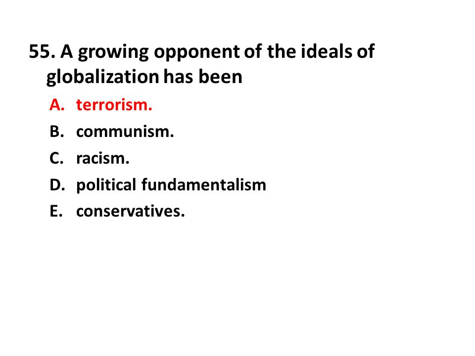 55. A growing opponent of the ideals of globalization has been