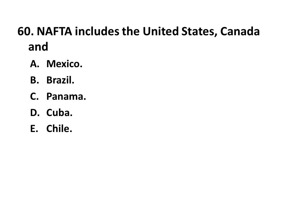 60. NAFTA includes the United States, Canada and