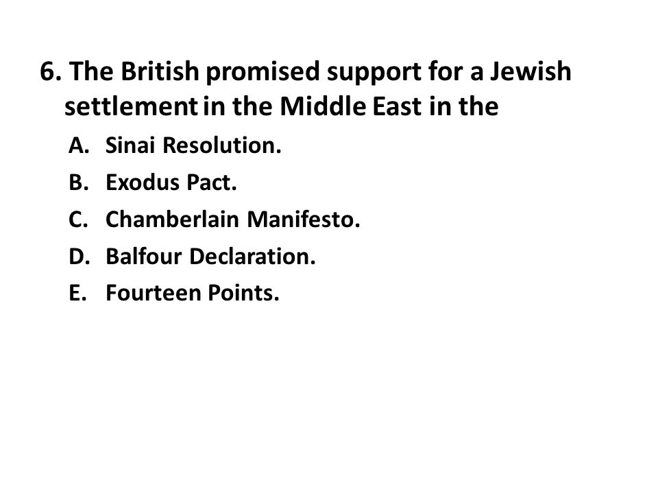 6. The British promised support for a Jewish settlement in the Middle East in the