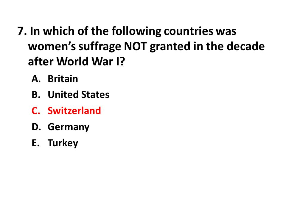 7. In which of the following countries was women's suffrage NOT granted in the decade after World War I