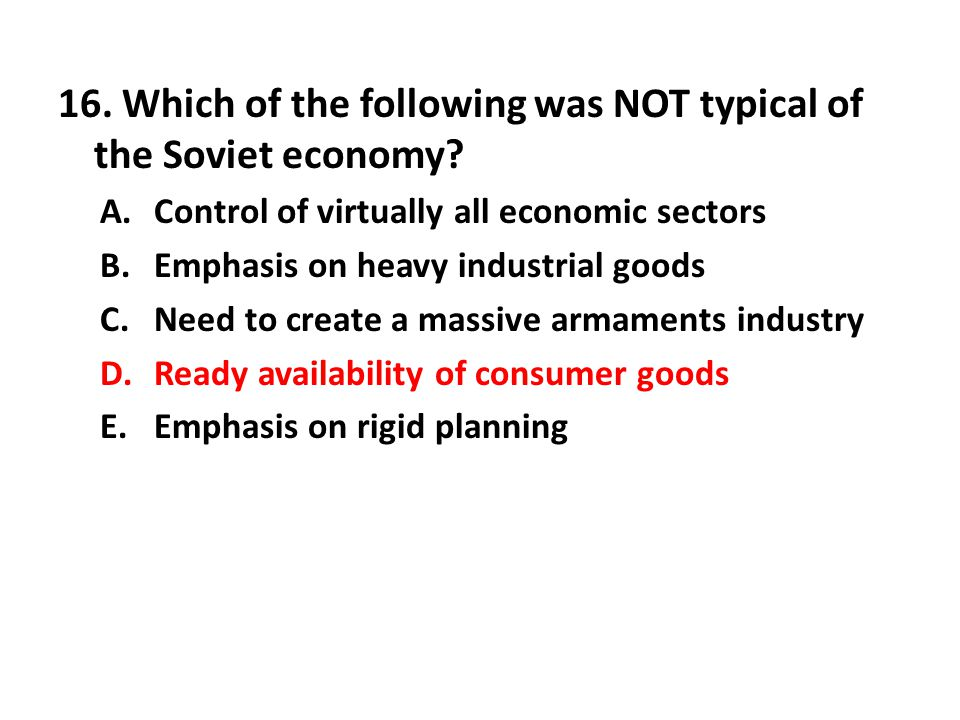16. Which of the following was NOT typical of the Soviet economy