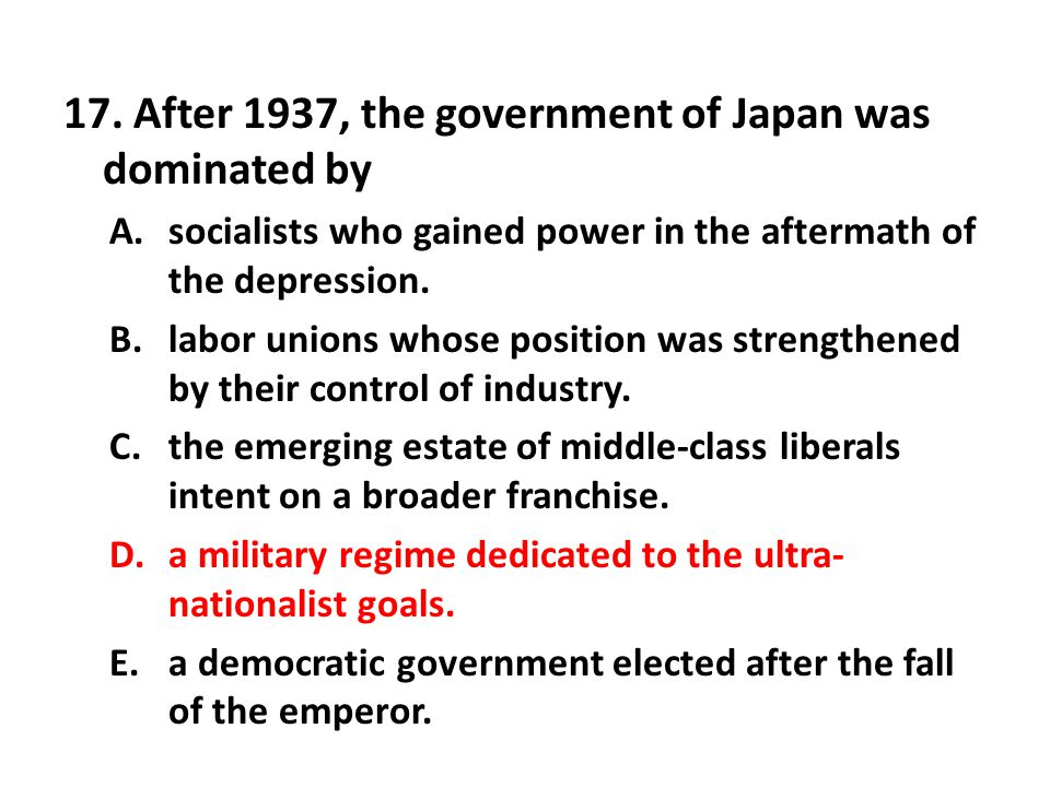 17. After 1937, the government of Japan was dominated by