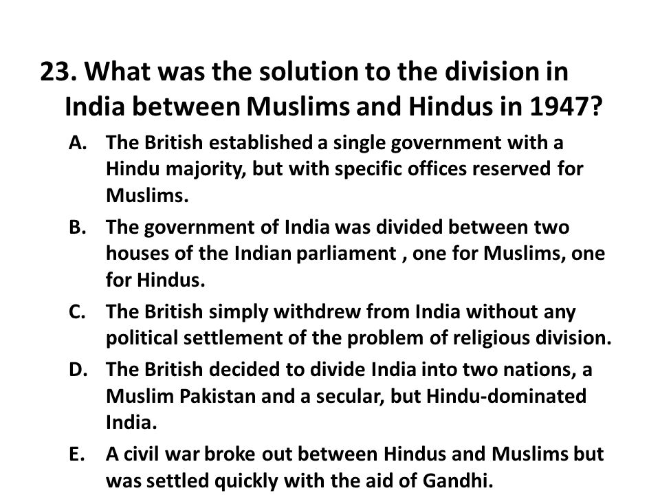 23. What was the solution to the division in India between Muslims and Hindus in 1947