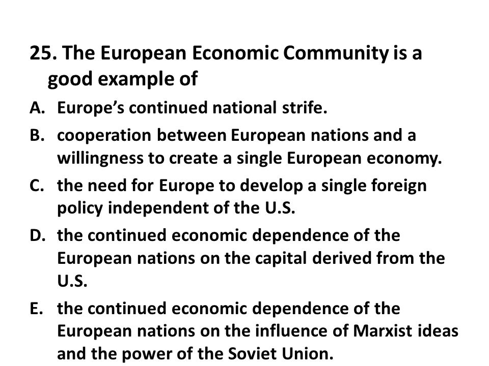 25. The European Economic Community is a good example of