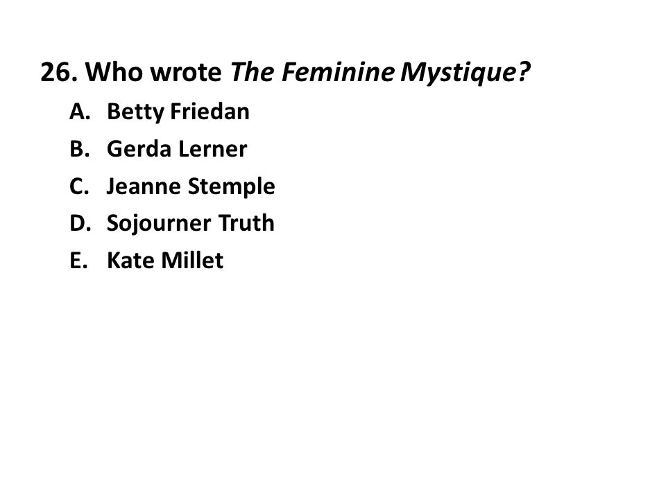 26. Who wrote The Feminine Mystique