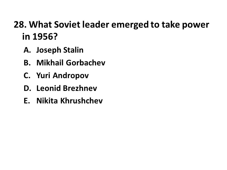 28. What Soviet leader emerged to take power in 1956