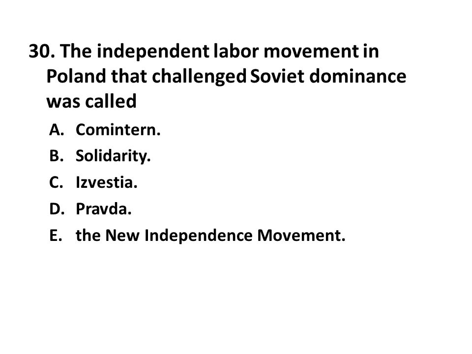 30. The independent labor movement in Poland that challenged Soviet dominance was called