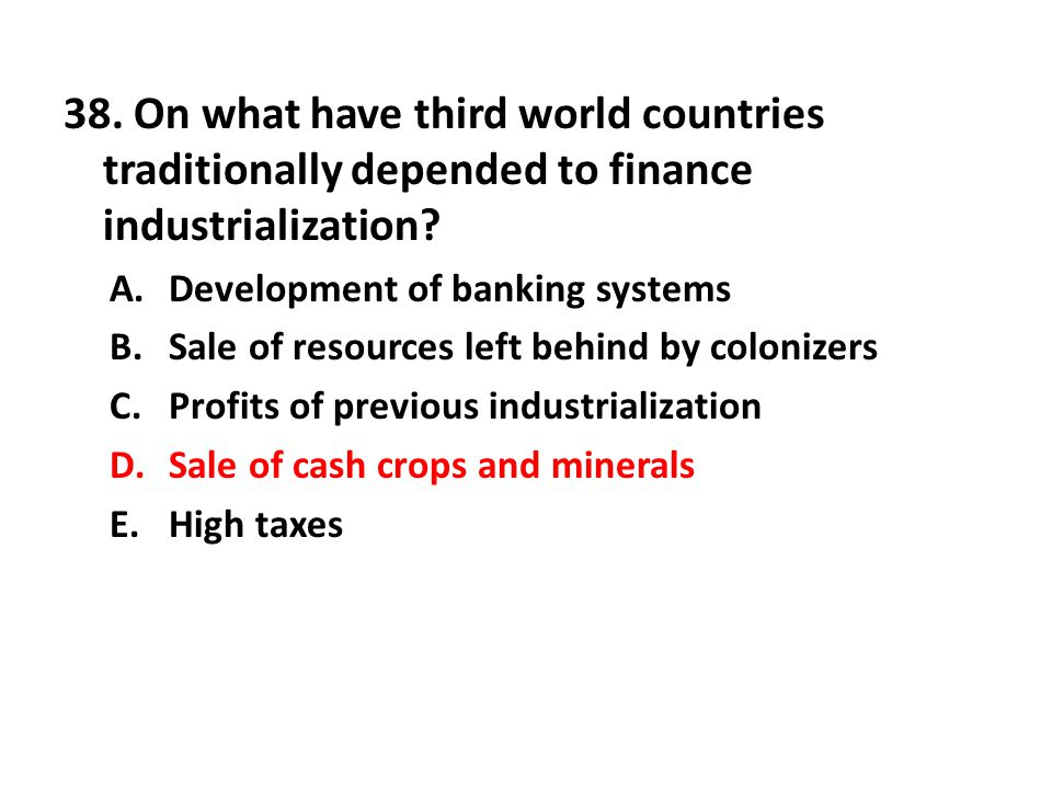 38. On what have third world countries traditionally depended to finance industrialization