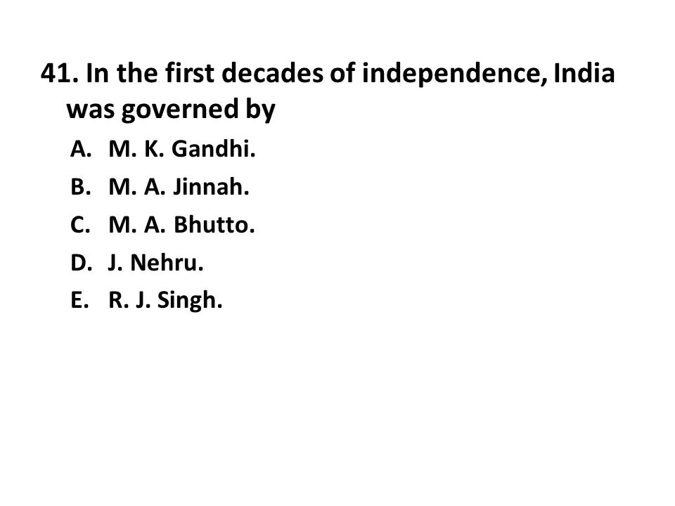 41. In the first decades of independence, India was governed by