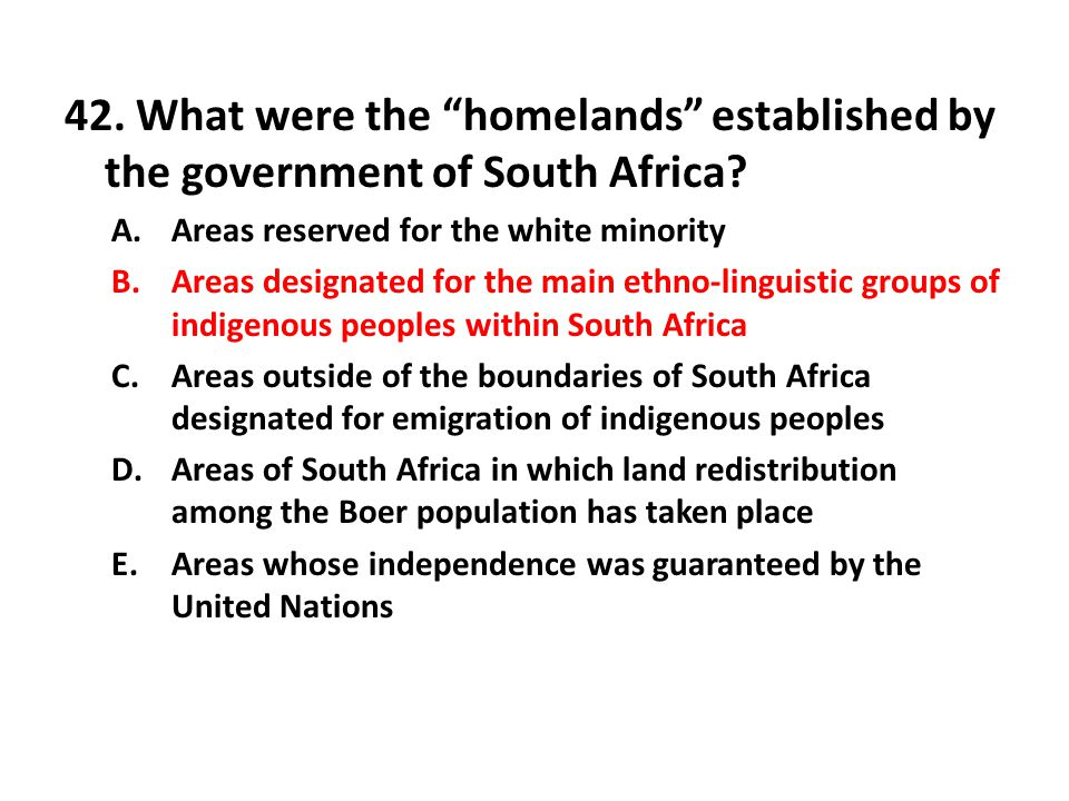 42. What were the homelands established by the government of South Africa